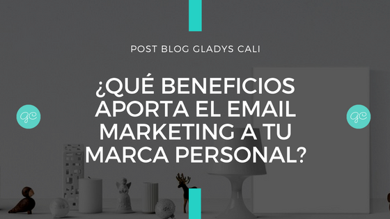 ¿Qué beneficios aporta el email marketing a tu marca personal?